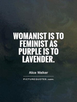 Womanist is to feminist as purple is to lavender Picture Quote #1