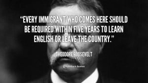 Every immigrant who comes here should be required within five years to ...