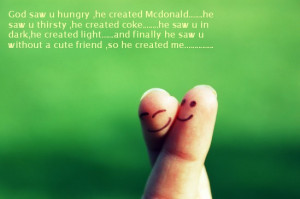 god saw u hungry he created mcdonald he saw u thirsty he created coke ...