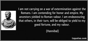 am not carrying on a war of extermination against the Romans. I am ...
