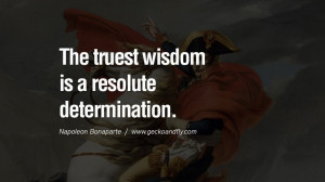 The truest wisdom is a resolute determination.