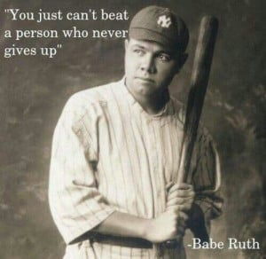 Babe Ruth... Never give up