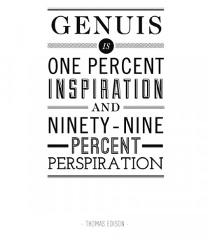genius is one percent inspiration ninety-nine percent perspiration essay Genius is one percent inspiration, ninety-nine percent perspiration thomas a edison, harper's monthly, 1932 us inventor (1847 - 1931) more quotations on: [] [] [inspiration] view a detailed biography of thomas.