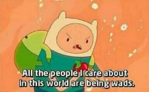 know the feeling. | Adventure Time - Finn Quotes