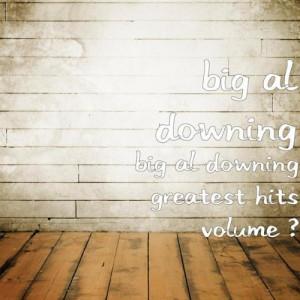 Big Al Downing Greatest Hits Volume 1