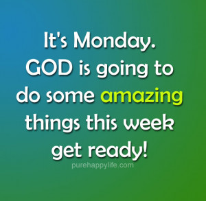 Positive Quote: It's Monday. God is going to do some amazing things ...
