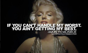 marilyn_monroe_quote_if_you_cant_handle_my_worst_you_aint_getting_my ...