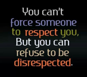 Don't tolerate disrespect...