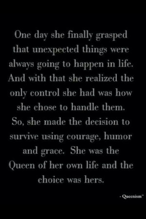 be the queen of your life.