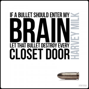 Harvey Milk Quotes If A Bullet If a bullet should enter my