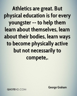Athletics are great. But physical education is for every youngster ...
