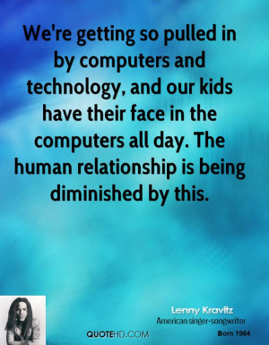We're getting so pulled in by computers and technology, and our kids ...