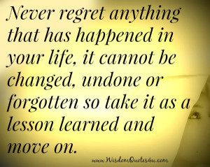 ... and move on. Never regret about even one second in your life