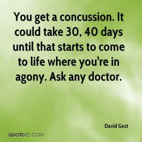David Gest - You get a concussion. It could take 30, 40 days until ...