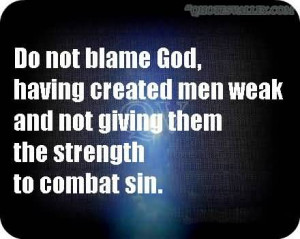 not-blame-god-having-created-men-weak-and-not-giving-them-the-strength ...