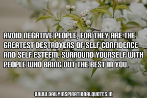 Avoid negative people, for they are the greatest destroyers of self ...