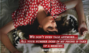 ... talk anymore...All your number does in my phone is take up a memory