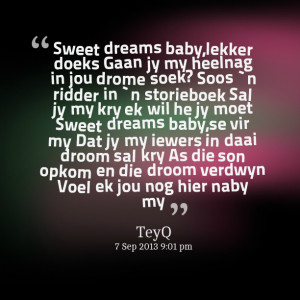 Quotes Picture: sweet dreams baby,lekker doeks gaan jy my heelnag in ...