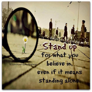 Stand up for what you believe in!