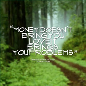 Quotes Picture: money doesn't bring you love it brings you problems