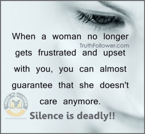 ... guarantee that she doesn't care anymore. Silence is deadly. - Unknown