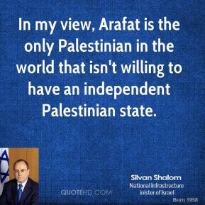 In my view Arafat is the only Palestinian in the world that isn 39 t