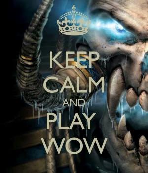 Keep Calm and Play WoW.