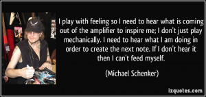what is coming out of the amplifier to inspire me; I don't just play ...