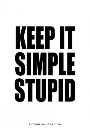 Keep it simple stupid Picture Quote #1