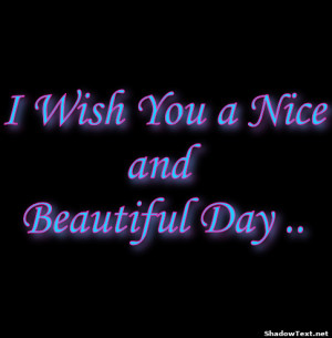 Wish You a Niceand Beautiful Day ..