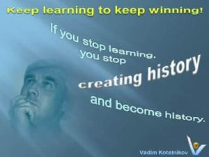 Vadim Kotelnikov quotes on Learning: Keep learning to keep winning. If ...