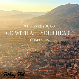 Wherever you go, go with all your heart | Fridayflats.com
