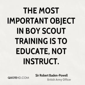 ... important object in Boy Scout training is to educate, not instruct