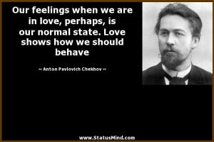 ... in love, perhaps, is our normal state. Love shows how we should behave