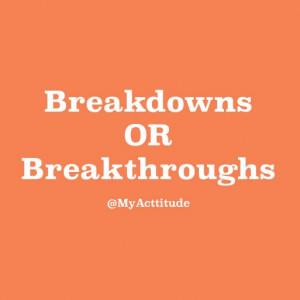 Breakdowns or breakthroughs? #quote