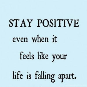 Quotes About Staying Positive In Hard Times Stay positive and think