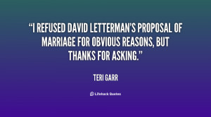refused David Letterman's proposal of marriage for obvious reasons ...