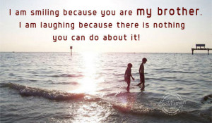 Brother Quote: I am smiling because you are my... Brother- (1)