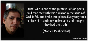 Rumi, who is one of the greatest Persian poets, said that the truth ...