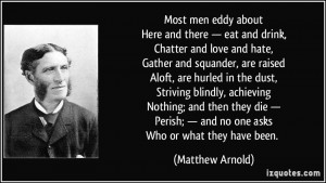 Most men eddy aboutHere and there — eat and drink,Chatter and love ...