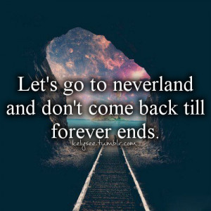 quotes, happy, end, stay, forever, leave, go, neverland, galaxy