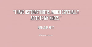 have osteoarthritis, which especially affects my knees.""