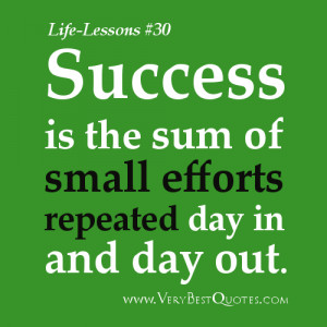 Life Lesson Quotes - ISuccess is the sum of small efforts repeated day ...