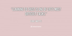 quote-Isaac-Watts-learning-to-trust-is-one-of-lifes-804.png