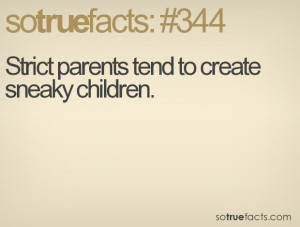 Strict parents tend to create sneaky children.