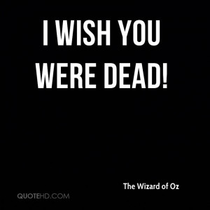 the-wizard-of-oz-quote-i-wish-you-were-dead.jpg