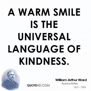 warm smile is the universal language of kindness.