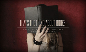 That's the thing about books: They let you travel without moving ...