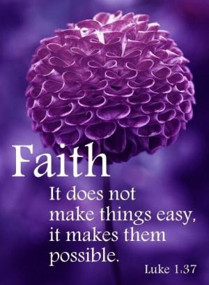 Faith, we must have faith.
