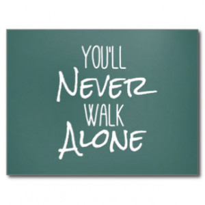 You'll Never Walk Alone Quote Postcard